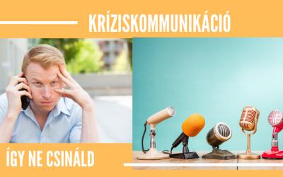 Kríziskommunikáció 2. rész – Így ne csináld